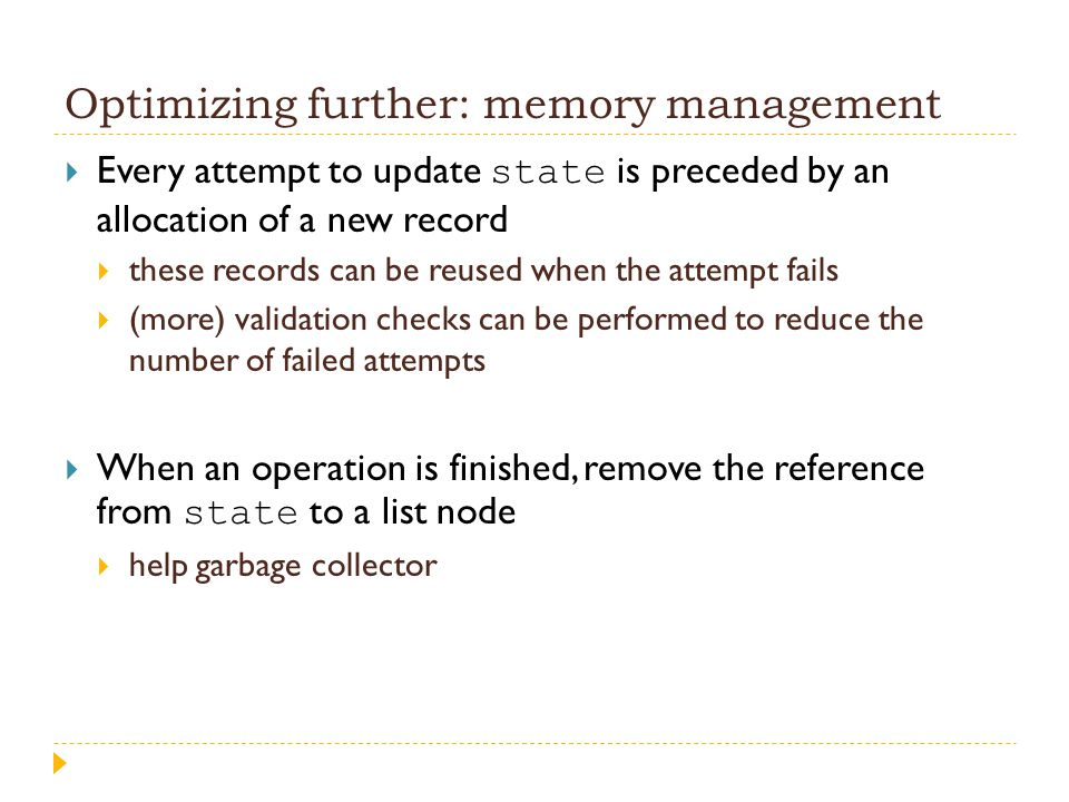Optimizing further: memory management  Every attempt to update state is preceded by an allocation of a new record  these records can be reused when