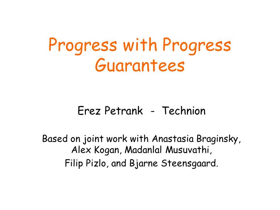Progress with Progress Guarantees Erez Petrank - Technion Based on joint work with Anastasia Braginsky, Alex Kogan, Madanlal Musuvathi, Filip Pizlo, and Bjarne Steensgaard.