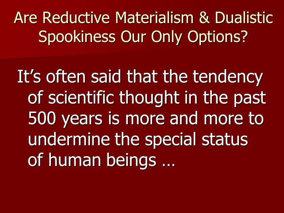 Are Reductive Materialism & Dualistic Spookiness Our Only Options.