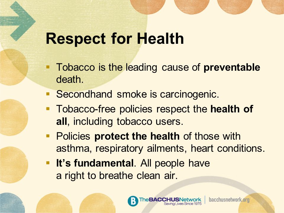 Respect for Health  Tobacco is the leading cause of preventable death.