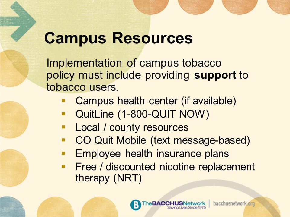 Campus Resources Implementation of campus tobacco policy must include providing support to tobacco users.