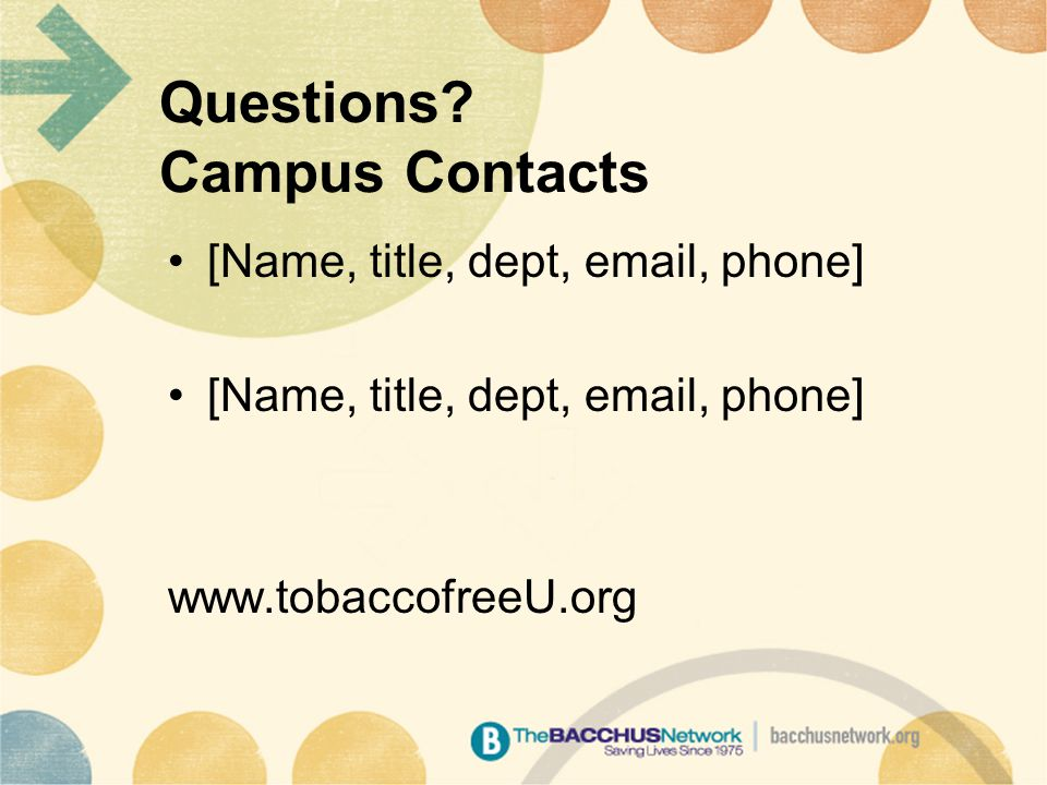 Questions? Campus Contacts [Name, title, dept, email, phone] www.tobaccofreeU.org