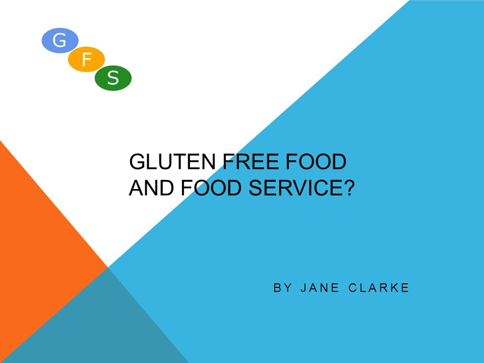 GLUTEN FREE FOOD AND FOOD SERVICE? BY JANE CLARKE