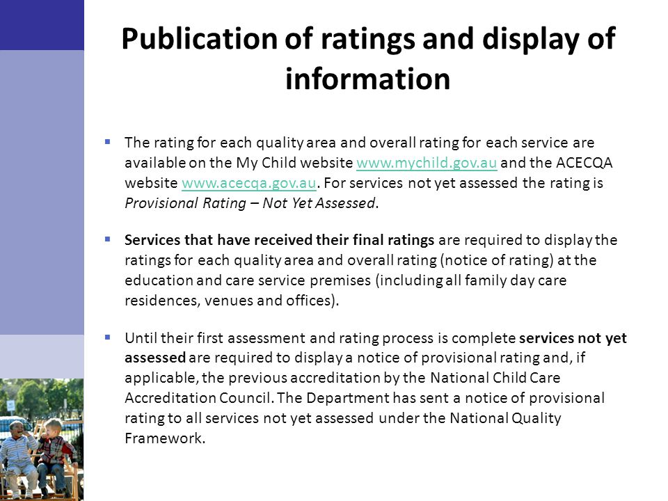 Publication of ratings and display of information  The rating for each quality area and overall rating for each service are available on the My Child
