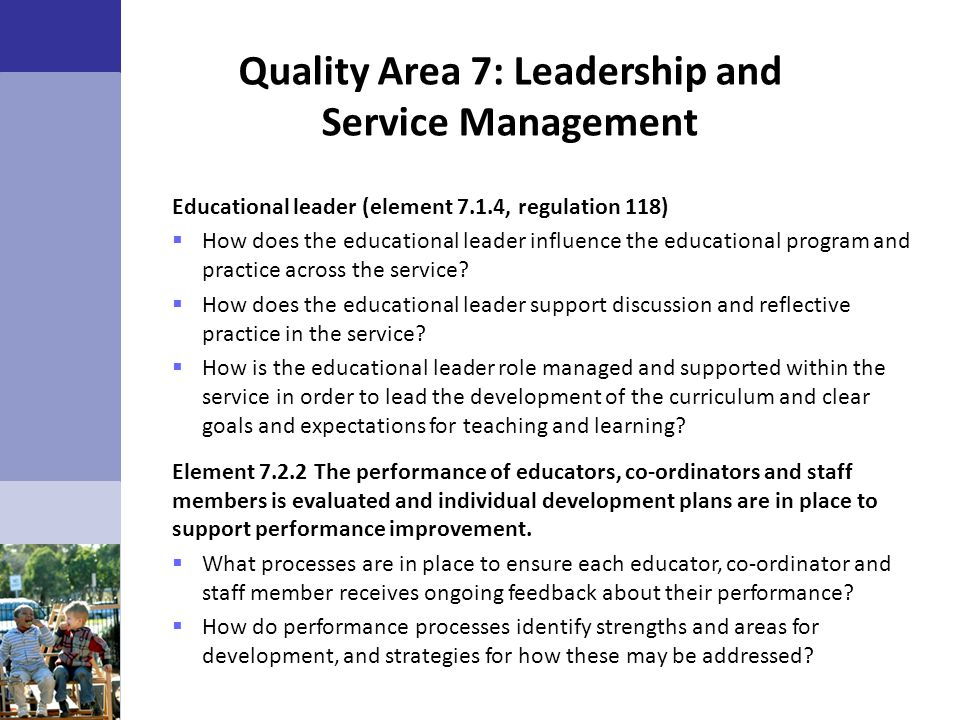 Quality Area 7: Leadership and Service Management Educational leader (element 7.1.4, regulation 118)  How does the educational leader influence the e