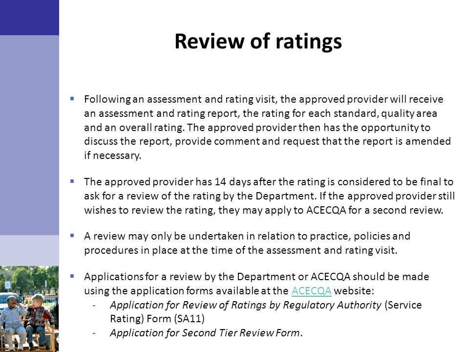 Review of ratings  Following an assessment and rating visit, the approved provider will receive an assessment and rating report, the rating for each