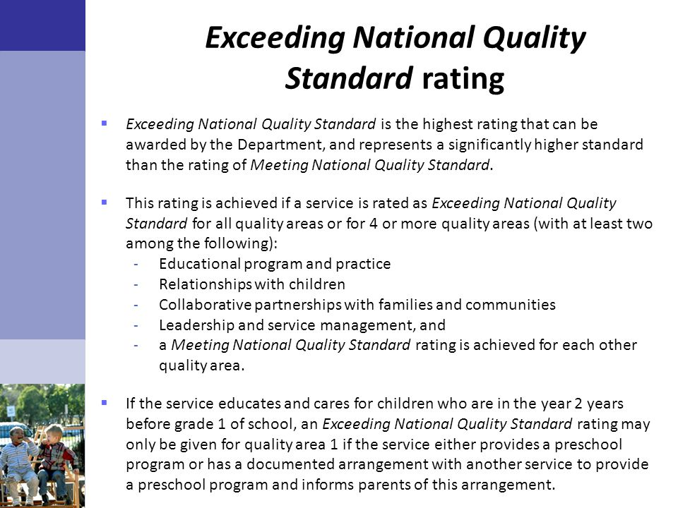  Exceeding National Quality Standard is the highest rating that can be awarded by the Department, and represents a significantly higher standard than
