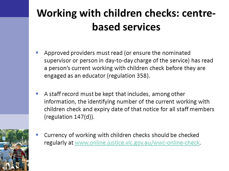 Working with children checks: centre- based services  Approved providers must read (or ensure the nominated supervisor or person in day-to-day charge