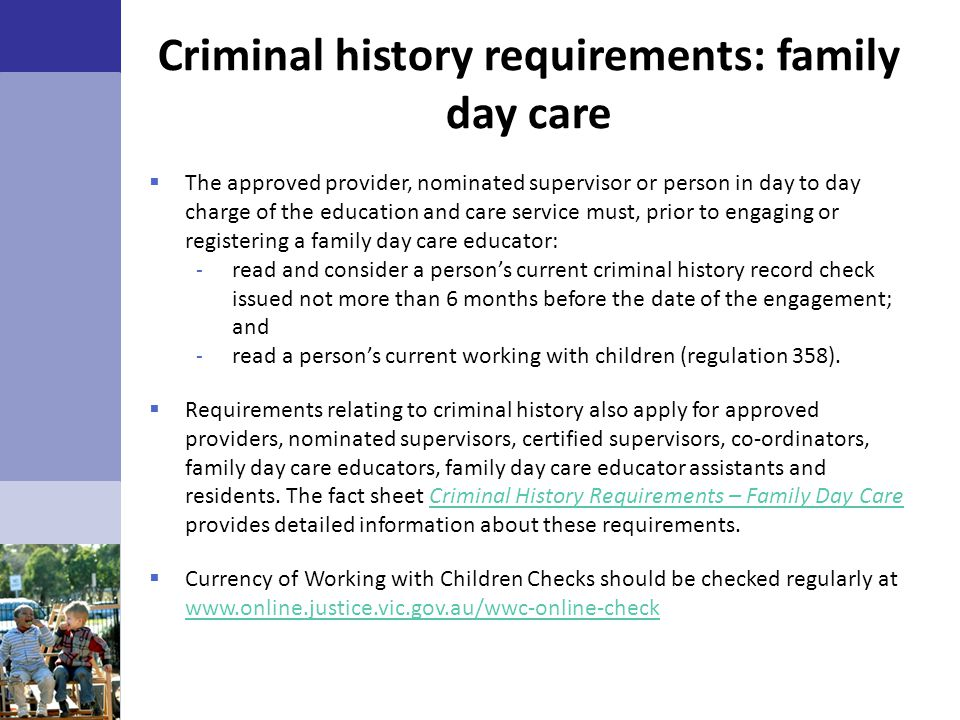 Criminal history requirements: family day care  The approved provider, nominated supervisor or person in day to day charge of the education and care