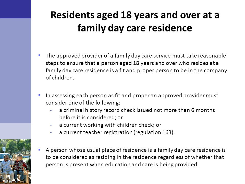 Residents aged 18 years and over at a family day care residence  The approved provider of a family day care service must take reasonable steps to ens