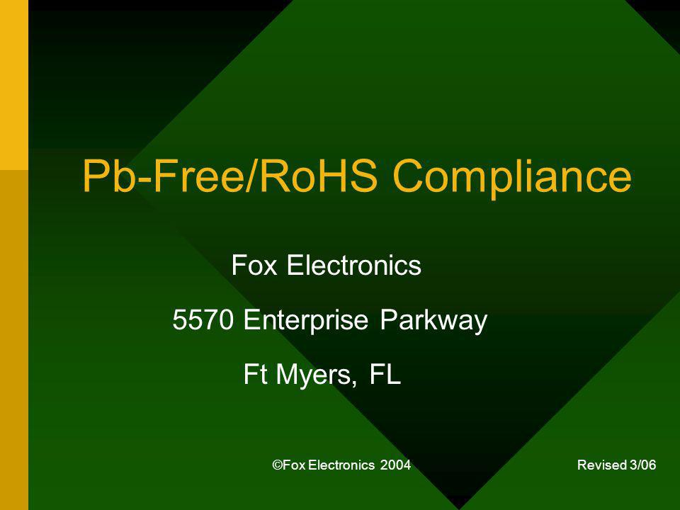 ©Fox Electronics 2004 Revised 3/06 Pb-Free/RoHS Compliance Fox Electronics 5570 Enterprise Parkway Ft Myers, FL