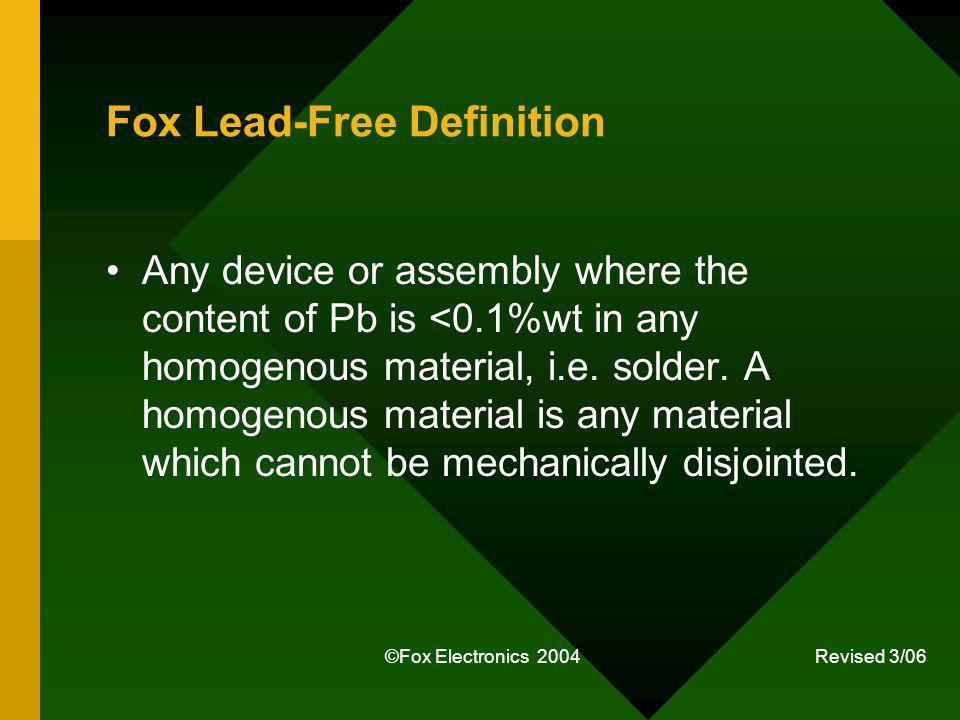 ©Fox Electronics 2004 Revised 3/06 Fox Lead-Free Definition Any device or assembly where the content of Pb is <0.1%wt in any homogenous material, i.e.