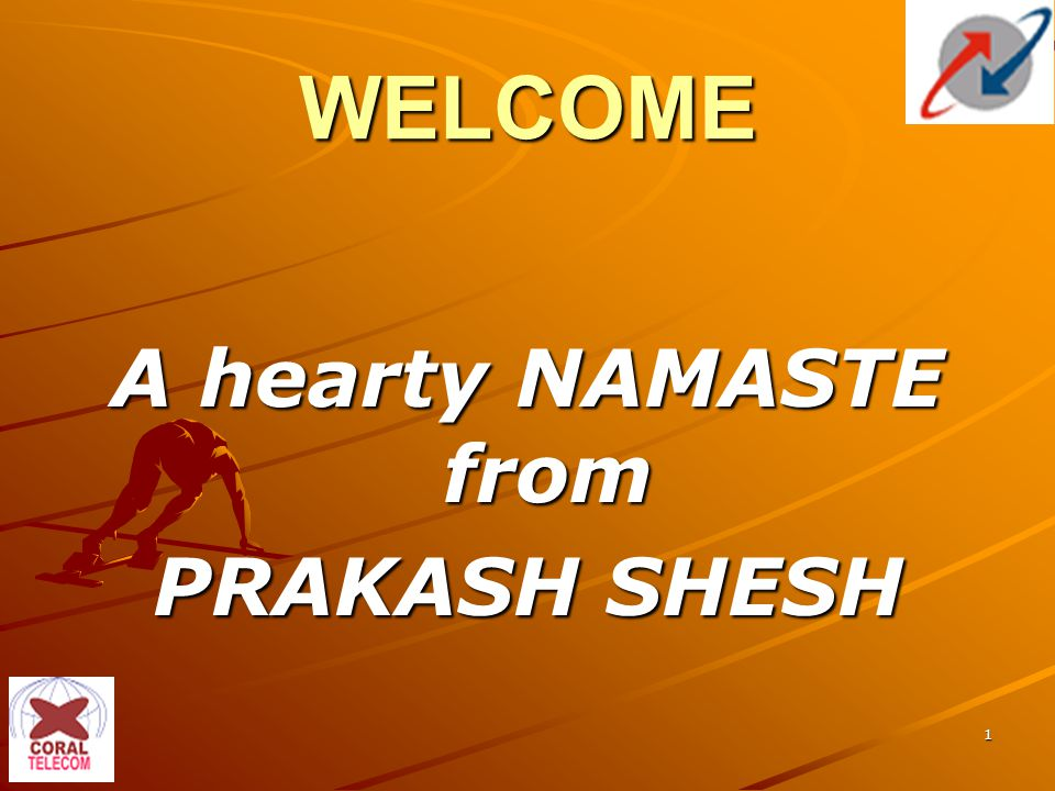 1 WELCOME A hearty NAMASTE from PRAKASH SHESH
