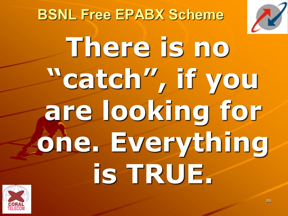 20 BSNL Free EPABX Scheme There is no catch , if you are looking for one. Everything is TRUE.