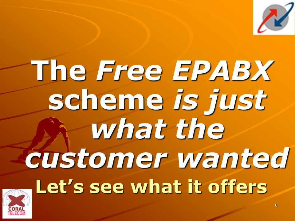 6 The Free EPABX scheme is just what the customer wanted Let's see what it offers