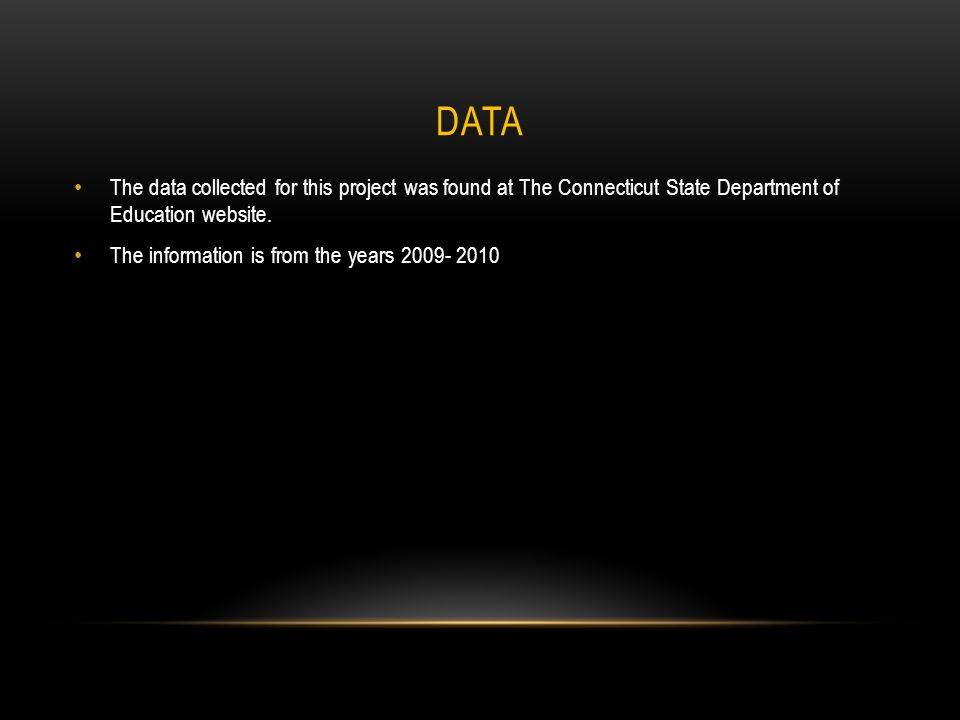 DATA The data collected for this project was found at The Connecticut State Department of Education website.