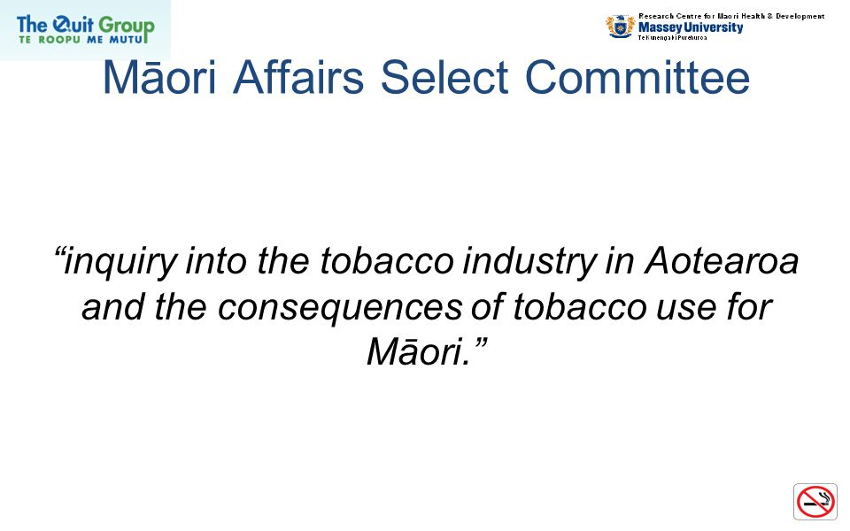 """Māori Affairs Select Committee """"inquiry into the tobacco industry in Aotearoa and the consequences of tobacco use for Māori."""""""