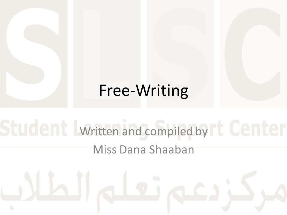 Free-Writing Written and compiled by Miss Dana Shaaban