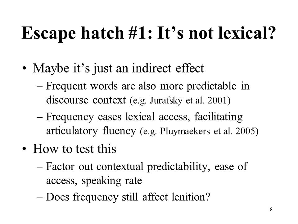8 Escape hatch #1: It's not lexical? Maybe it's just an indirect effect –Frequent words are also more predictable in discourse context (e.g. Jurafsky