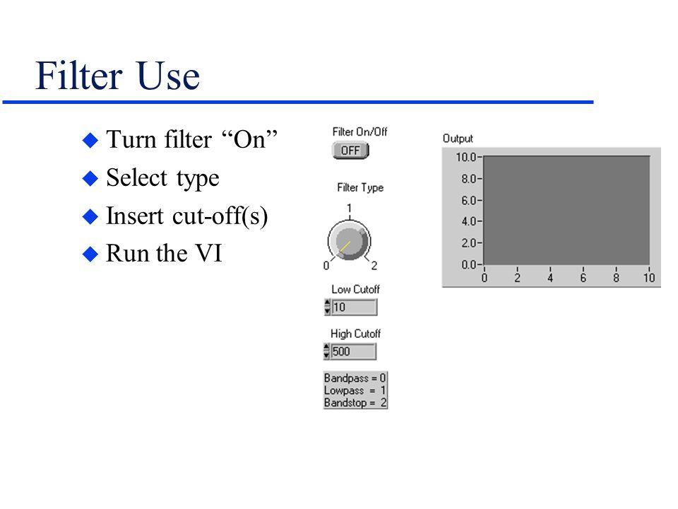 "Filter Use u Turn filter ""On"" u Select type u Insert cut-off(s) u Run the VI"