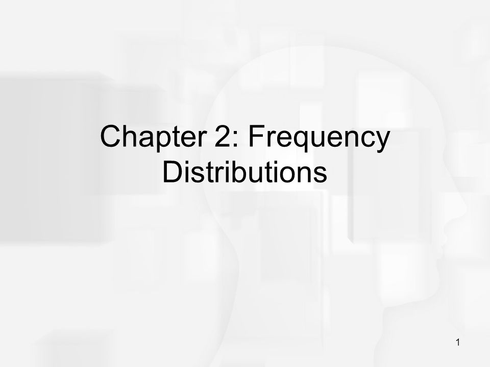 1 Chapter 2: Frequency Distributions