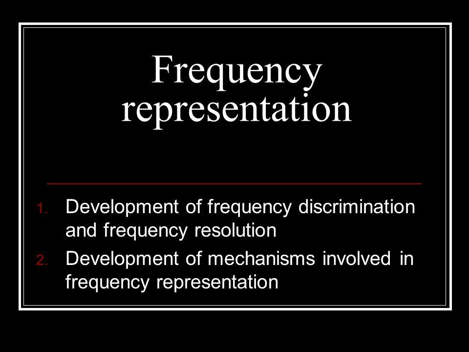Development of frequency resolution (place code) Thresholds in noise Psychophysical tuning curves Critical bandwidth Auditory filter width
