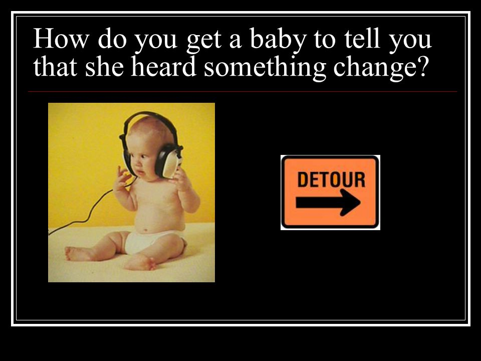 Habituation-based procedures One stimulus or type of stimulus is presented to the infant repeatedly.