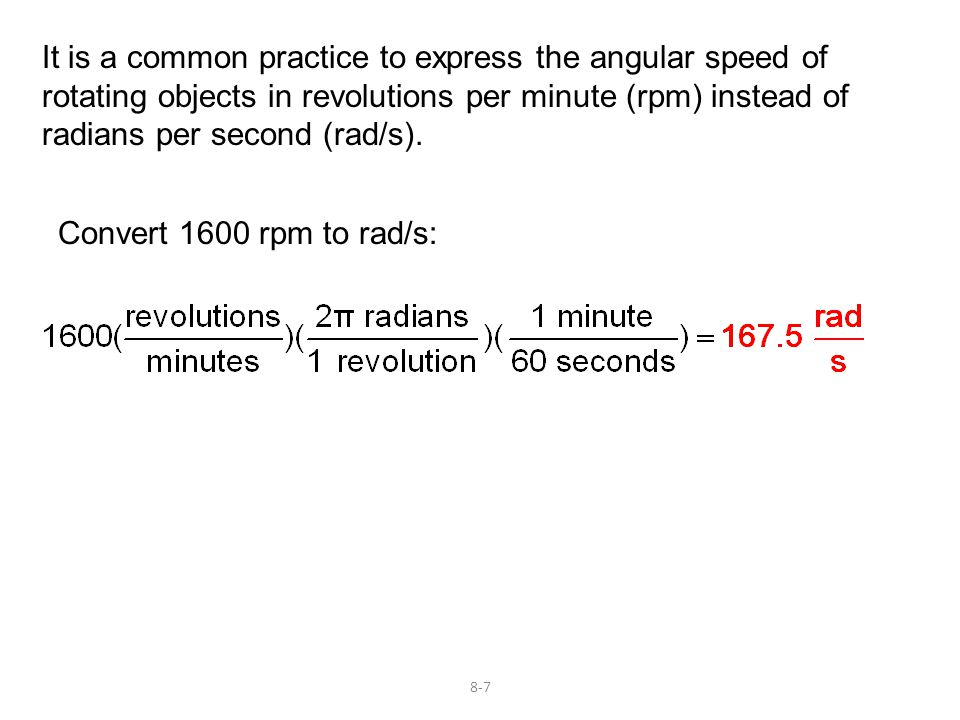 8-7 It is a common practice to express the angular speed of rotating objects in revolutions per minute (rpm) instead of radians per second (rad/s).