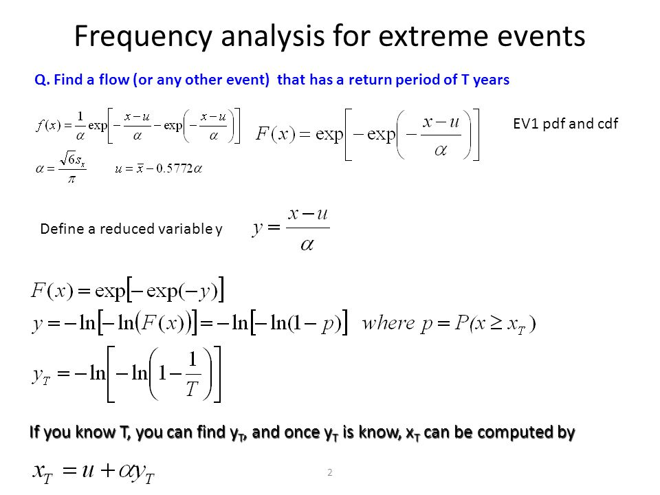 2 Frequency analysis for extreme events If you know T, you can find y T, and once y T is know, x T can be computed by Q.
