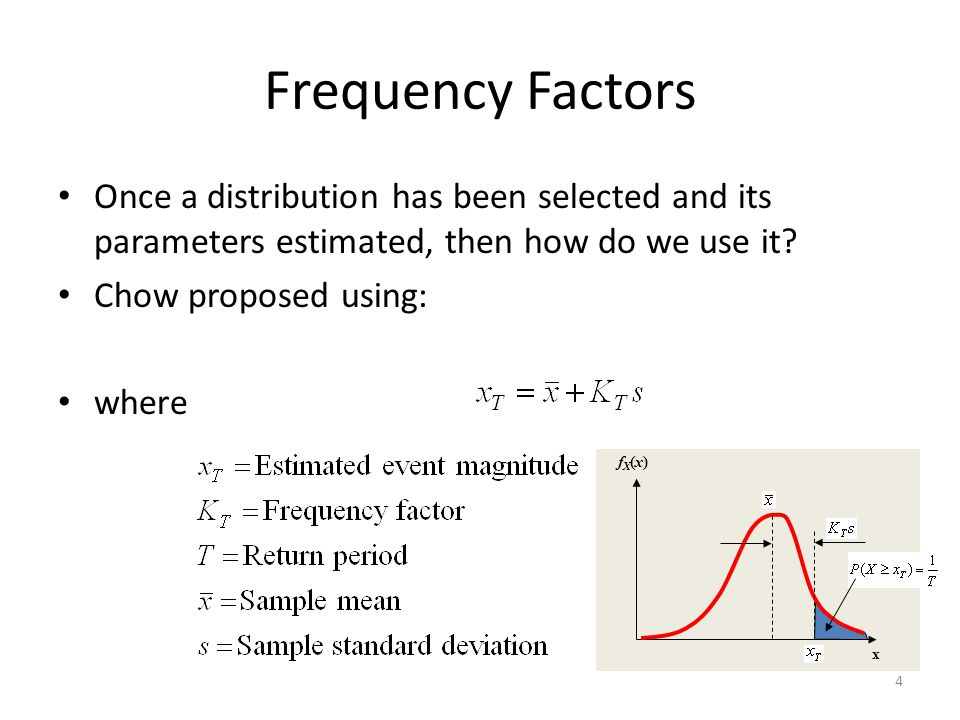 4 Frequency Factors Once a distribution has been selected and its parameters estimated, then how do we use it.