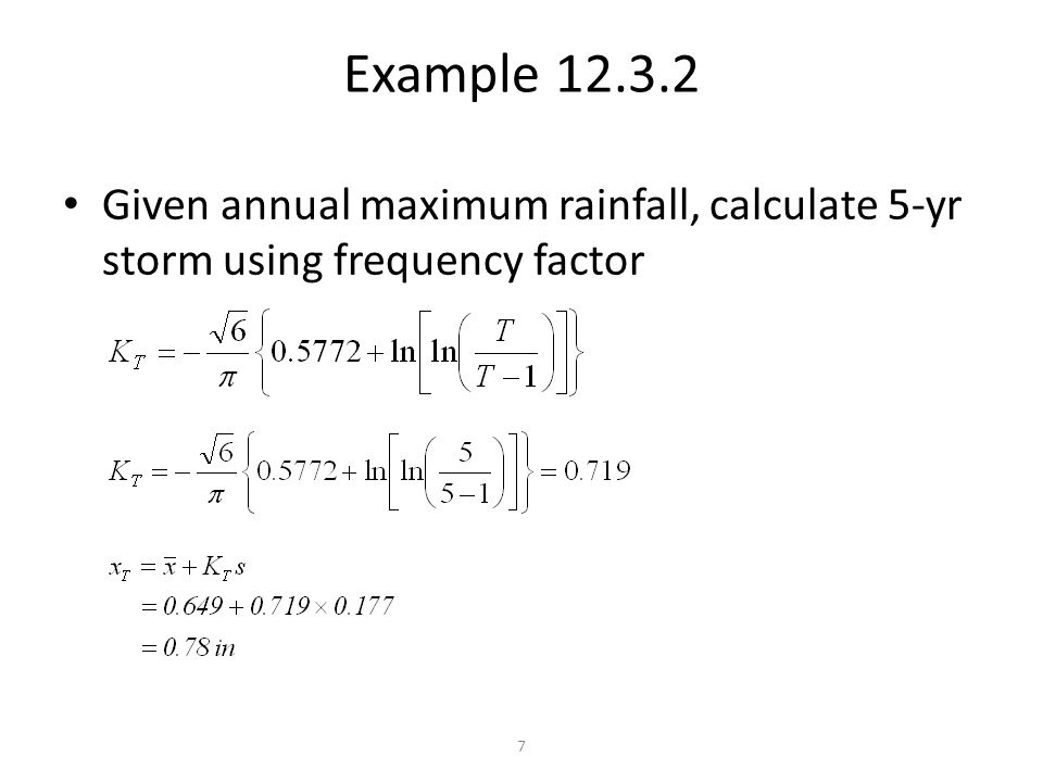 7 Example 12.3.2 Given annual maximum rainfall, calculate 5-yr storm using frequency factor