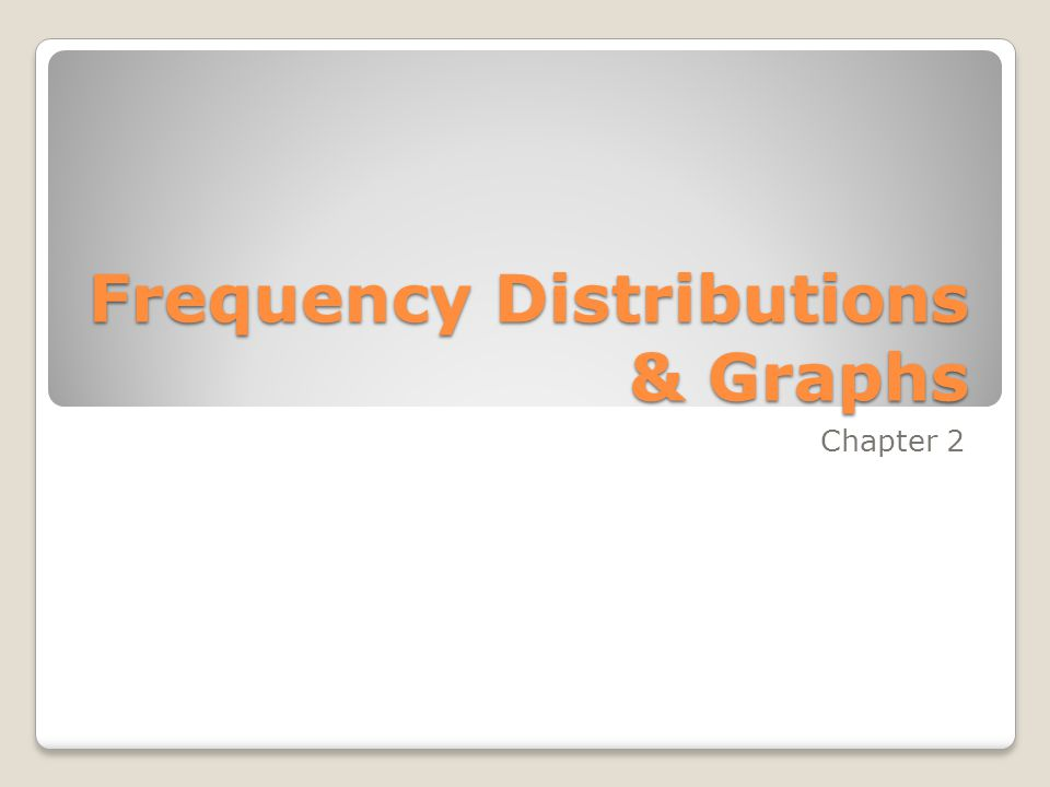 Frequency Distributions & Graphs Chapter 2