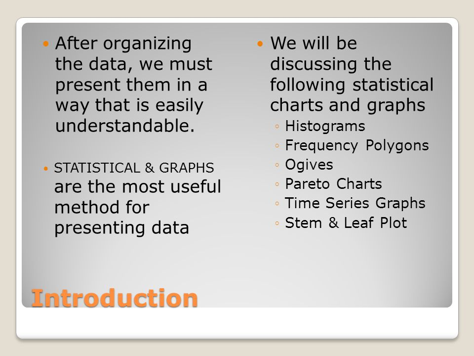 Introduction After organizing the data, we must present them in a way that is easily understandable.