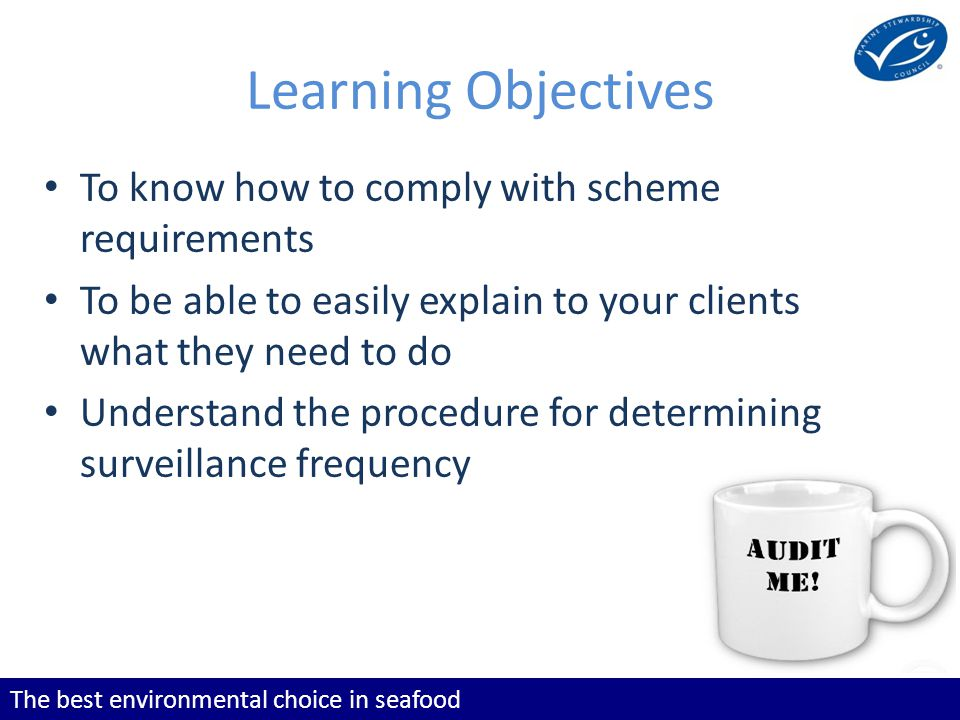 The best environmental choice in seafood Agenda Scheme Requirements What happens at a surveillance audit.
