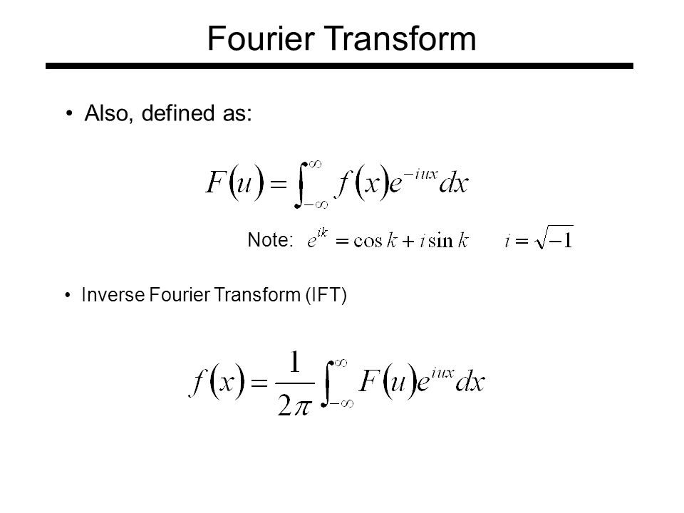 Also, defined as: Note: Inverse Fourier Transform (IFT) Fourier Transform