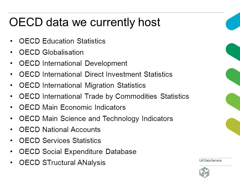 OECD data we currently host OECD Education Statistics OECD Globalisation OECD International Development OECD International Direct Investment Statistics OECD International Migration Statistics OECD International Trade by Commodities Statistics OECD Main Economic Indicators OECD Main Science and Technology Indicators OECD National Accounts OECD Services Statistics OECD Social Expenditure Database OECD STructural ANalysis