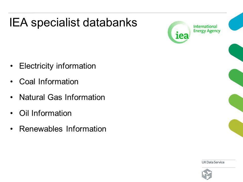 IEA specialist databanks Electricity information Coal Information Natural Gas Information Oil Information Renewables Information