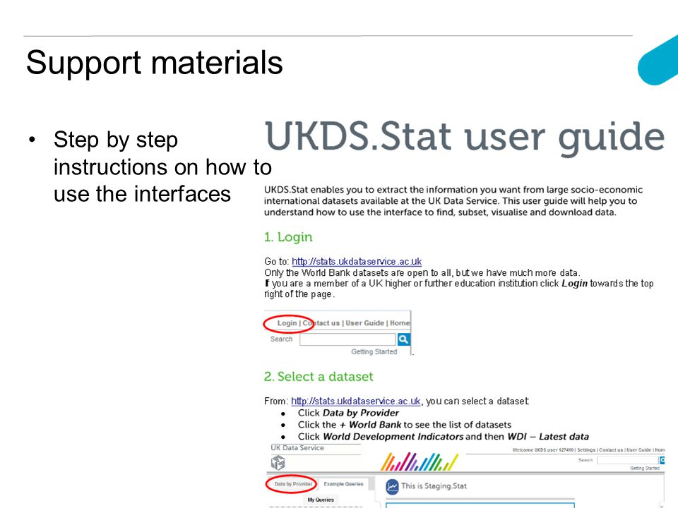Support materials Step by step instructions on how to use the interfaces