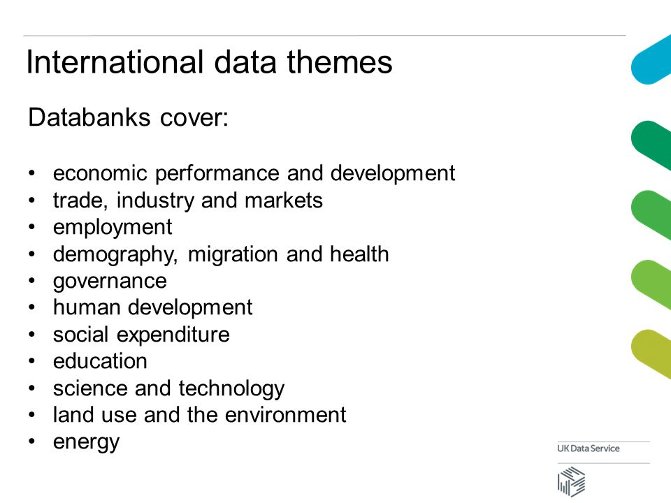 International data themes Databanks cover: economic performance and development trade, industry and markets employment demography, migration and health governance human development social expenditure education science and technology land use and the environment energy