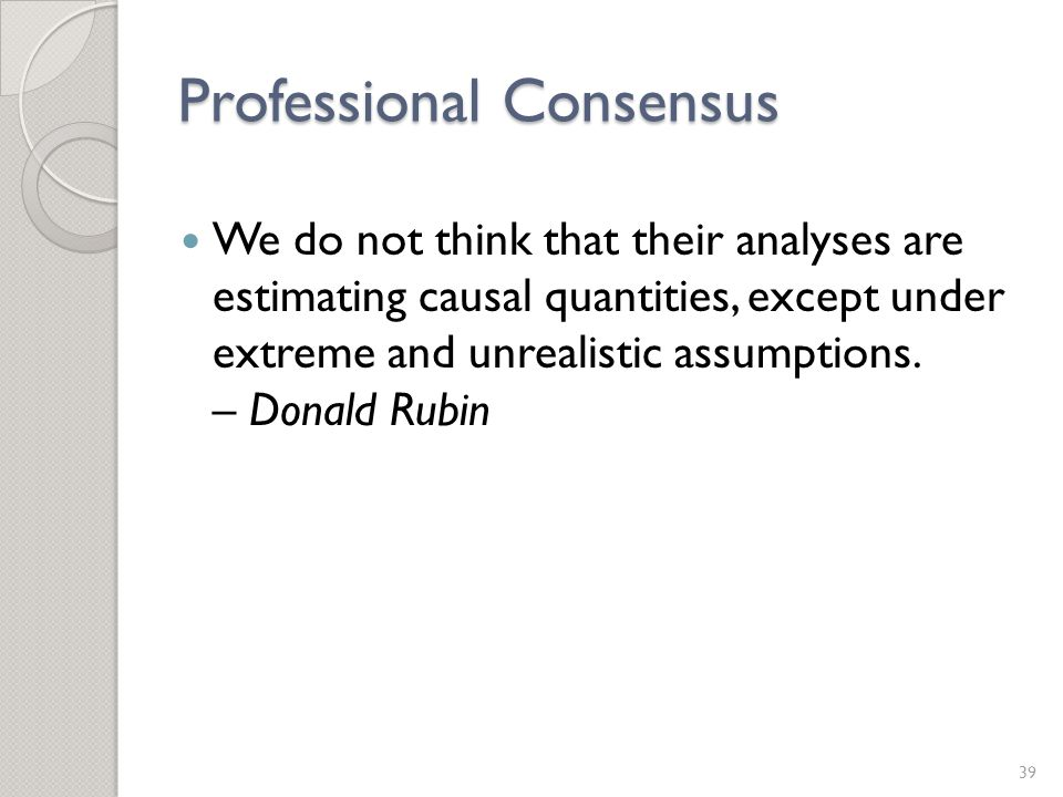 Professional Consensus We do not think that their analyses are estimating causal quantities, except under extreme and unrealistic assumptions.