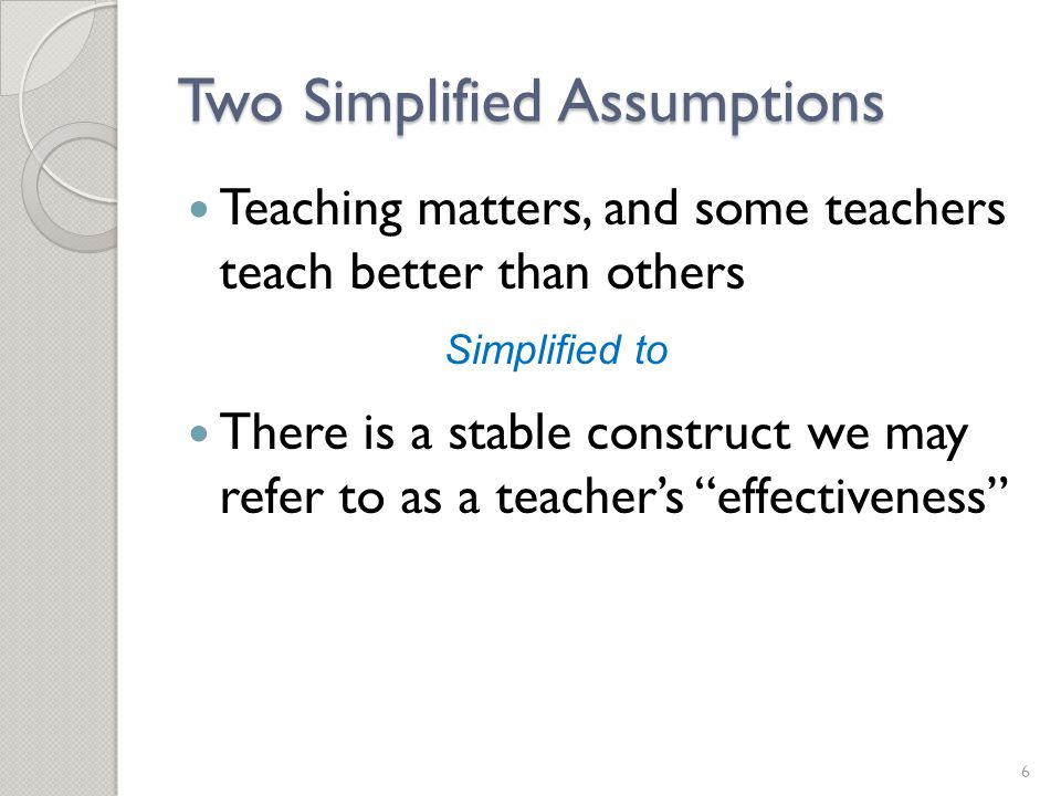 Two Simplified Assumptions Student achievement is a central goal of schooling Valid tests can measure achievement Achievement is a one-dimensional continuum Brief, inexpensive achievement tests locate students on that continuum 7 Simplified to