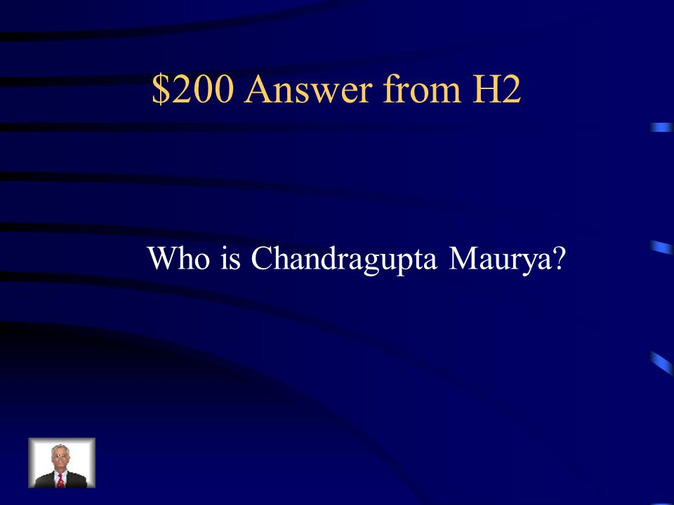 $200 Question from H2 He was the first ruler to unify India.