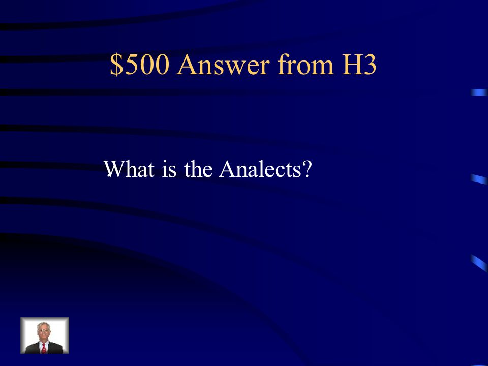 $500 Question from H3 The collection of Confucian sayings and teachings.