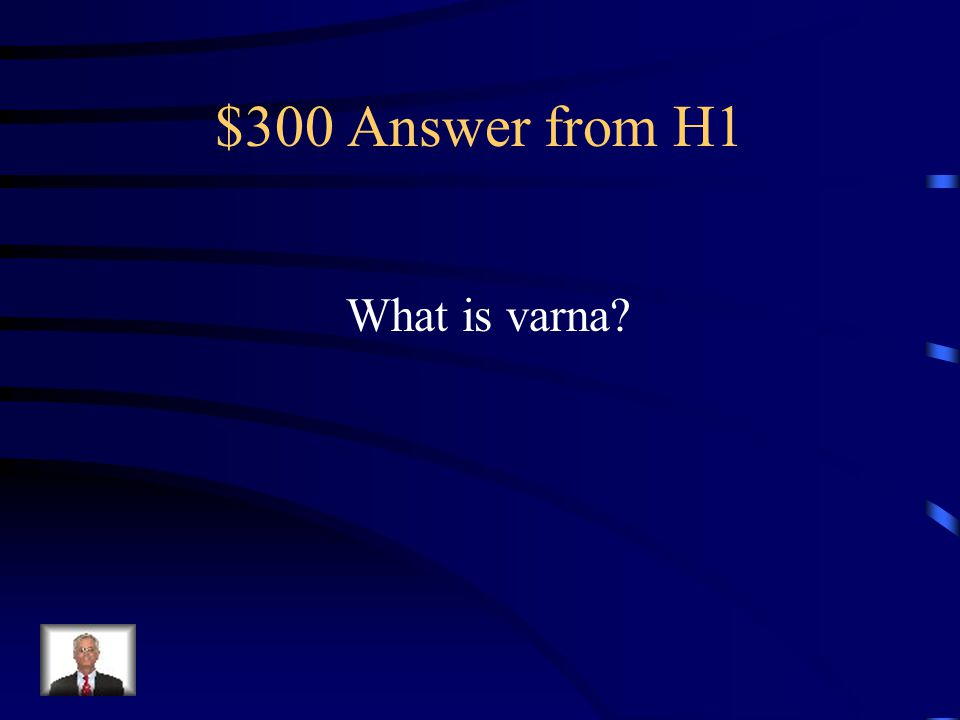 $300 Question from H1 A term for Aryan social classes.