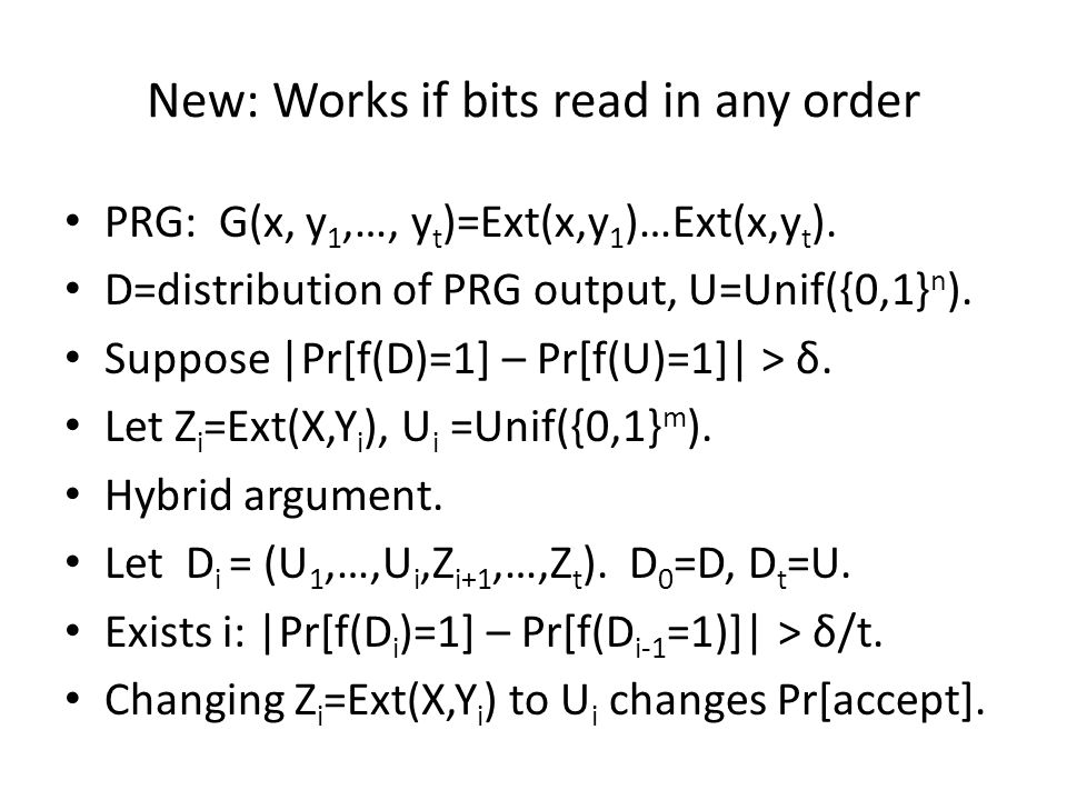 New: Works if bits read in any order PRG: G(x, y 1,…, y t )=Ext(x,y 1 )…Ext(x,y t ).