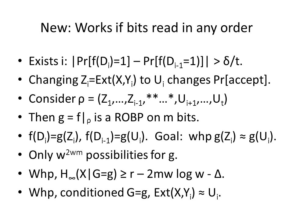 New: Works if bits read in any order Exists i: |Pr[f(D i )=1] – Pr[f(D i-1 =1)]| > δ/t.
