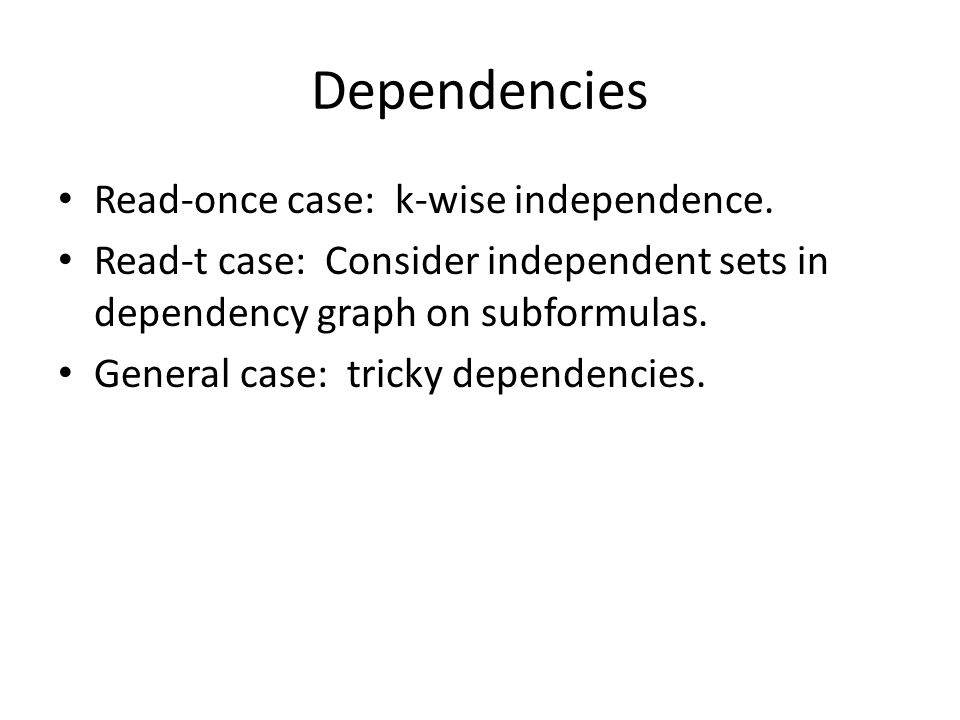 Dependencies Read-once case: k-wise independence.