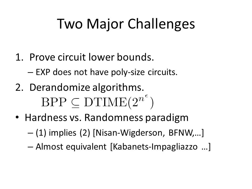 Two Major Challenges 1.Prove circuit lower bounds.