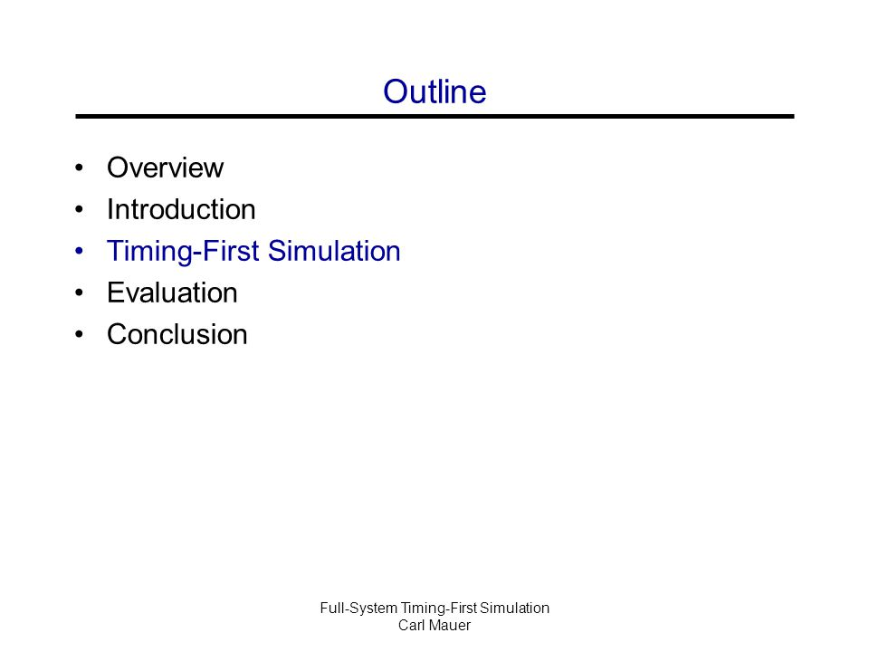 Full-System Timing-First Simulation Carl Mauer Outline Overview Introduction Timing-First Simulation Evaluation Conclusion