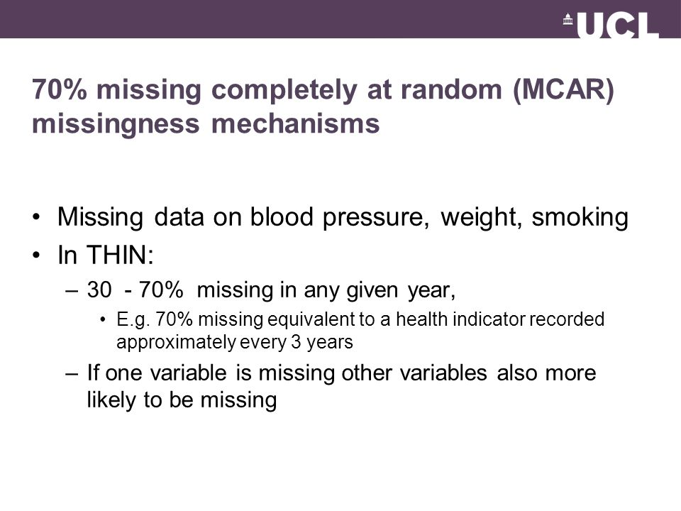 70% missing completely at random (MCAR) missingness mechanisms Missing data on blood pressure, weight, smoking In THIN: –30 - 70% missing in any given year, E.g.
